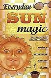 Everyday Sun Magic: Spells & Rituals for Radiant Living
