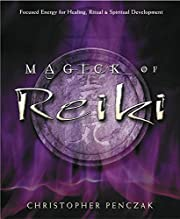 Magick of Reiki: Focused Energy for Healing,…