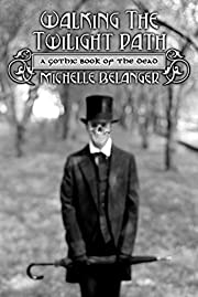 Walking the Twilight Path: A Gothic Book of…