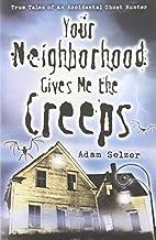 Your Neighborhood Gives Me the Creeps: True…