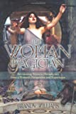 The woman magician : revisioning Western metaphysics from a woman's perspective and experience / Brandy Williams