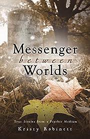 Messenger Between Worlds: True Stories from…