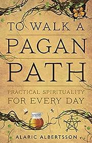 To Walk a Pagan Path: Practical Spirituality…