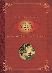 Yule: Rituals, Recipes & Lore for the Winter…