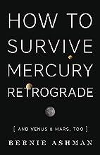 How to Survive Mercury Retrograde: And Venus…