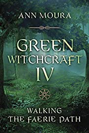 Green Witchcraft IV: Walking the Faerie Path…