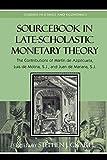 Sourcebook in late-scholastic monetary theory : the contributions of Martín de Azpilcueta, Luis de Molina, S.J., and Juan de Mariana, S.J. / [edited by] Stephen J. Grabill