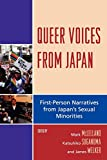 Queer voices from Japan : first-person narratives from Japan's sexual minorities / edited by Mark McLelland, Katsu Suganuma, and James Welker
