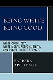 Being White, Being Good: White Complicity,…