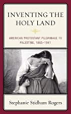 Inventing the Holy Land: American Protestant…