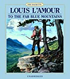 To the far blue mountains / Louis L'Amour