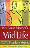 Not Your Mother's Midlife: A Ten-Step Guide to Fearless Aging