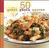 50 great pasta sauces / by Pamela Sheldon Johns ; produced by Jennifer Barry Design ; photographs by Joyce Oudkerk Pool