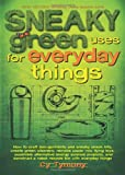 Sneaky green uses for everyday things : how to craft eco-garments and sneaky snack kits, create green cleaners, remake paper into flying toys, assemble alternative energy science projects, and construct a robot recycle bin with everyday things / Cy Tymony