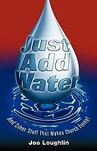 Just Add Water by Joe Loughlin