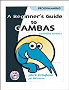 Beginners Guide to Gambas, Revised Edition…