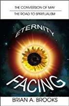 Facing Eternity by Brian A. Brooks