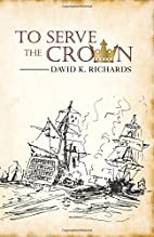 To Serve the Crown by David K. Richards