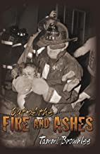 Out of the Fire and Ashes by Tammi Brownlee