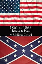 1861 to 1865: Letters to Mom by Melissa…