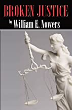 Broken Justice by William E. Nowers