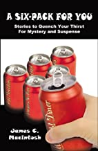 A Six-Pack For You by James C. MacIntosh