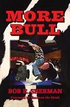More Bull by Bob E Sherman