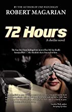 72 Hours by Robert A. Magarian