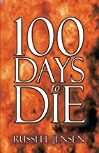 100 Days to Die by Russell Jensen