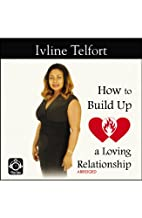 How To Build Up A Loving Relationship -…