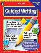 Basic Skills Guided Writing, Grade 5:…