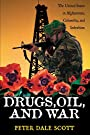 Drugs, Oil, and War: The United States in Afghanistan, Colombia, and Indochina - Peter Scott