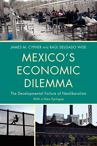 Image for Mexico's Economic Dilemma: The Developmental Failure of Neoliberalism (Critical Currents in Latin American Perspective Series)