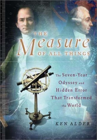 The Measure of All Things: The Seven-Year Odyssey and Hidden Error That Transformed the World, Alder, Ken