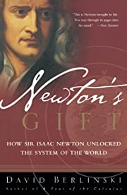 Newton's Gift: How Sir Isaac Newton Unlocked…