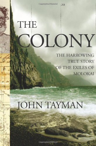 The Colony: The Harrowing True Story of the Exiles of Molokai, Tayman, John