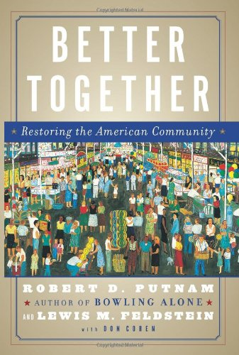 Better Together: Restoring the American Community, Putnam, Robert D.; Feldstein, Lewis