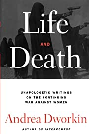 Life and Death – tekijä: Andrea Dworkin