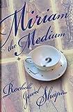 Miriam the medium / Rochelle Jewel Shapiro