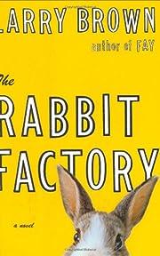 The Rabbit Factory: A Novel de Larry Brown
