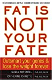 Fat Is Not Your Fate : Outsmart Your Genes and Lose the Weight Forever