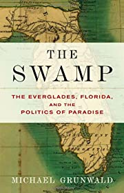 The swamp : the Everglades, Florida, and the…