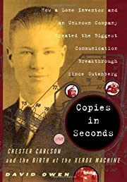 Copies in Seconds : How a Lone Inventor and…