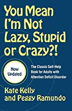 You Mean I'm Not Lazy, Stupid or…