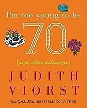I'm Too Young To Be Seventy de Judith Viorst