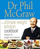 The ultimate weight solution cookbook : recipes for weight loss freedom / Dr. Phil McGraw