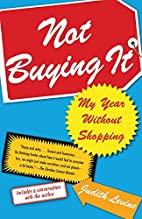 Not Buying It: My Year Without Shopping by…