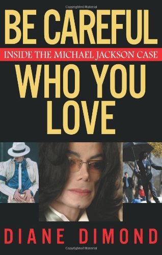 Be Careful Who You Love: Inside the Michael Jackson Case, Dimond, Diane