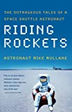 Riding Rockets: The Outrageous Tales of a Space Shuttle Astronaut @amazon.com