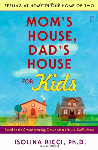 Mom's House, Dad's House for Kids: Feeling at Home in One Home or Two by Isolina Ricci